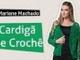 Mariane Machado - Cardigã Crochê (Nível Intermediário)